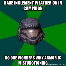 Halo Reach - Have inclement weather on in campaign no one wonders why armor is misfunctioning