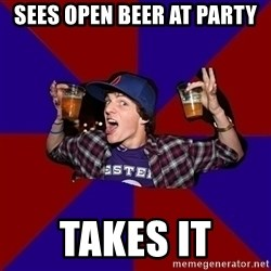 Sunny Student - Sees open beer at party takes it