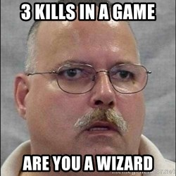 Are You A Wizard - 3 kills in a game are you a wizard