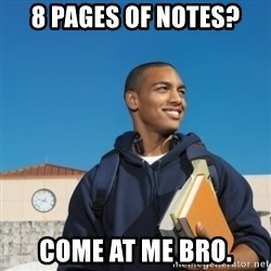 Black College Freshman - 8 pages of notes? Come at me bro.