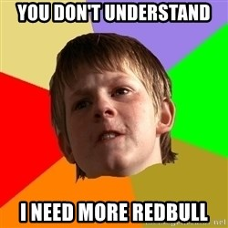 Angry School Boy - You don't understand i need more redbull