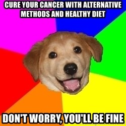 Advice Dog - Cure your cancer with alternative methods and healthy diet Don't worry, you'll be fine