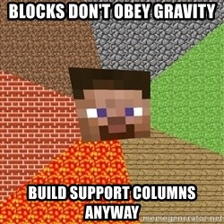 Minecraft Guy - Blocks don't obey gravity Build support columns anyway