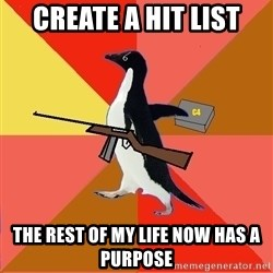 Socially Fed Up Penguin - create a hit list the rest of my life now has a purpose