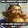 But I ate some oranges and it was k - Once, kongregate banned my account but i ate some oranges and it was k