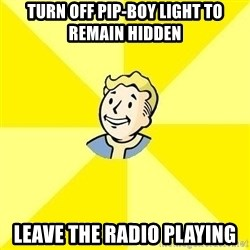 Fallout 3 - TURN OFF PIP-BOY LIGHT TO REMAIN HIDDEN LEAVE THE RADIO PLAYING