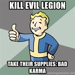 Fallout Boy - Kill evil legion Take their supplies: bad karma