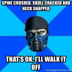 Sub Zero - Spine crushed, skull cracked and neck snapped that's ok, i'll walk it off