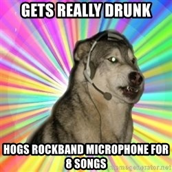 Gamer Dog - Gets really drunk Hogs Rockband microphone for 8 songs