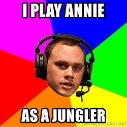 Phreak1 - I play Annie As A jungler