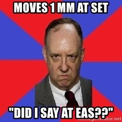 "thee angry band director - moves 1 mm at set ""did i say at eas??"""