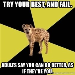High School Hyena - Try your best, and fail. Adults say you can do better, as if they're you.