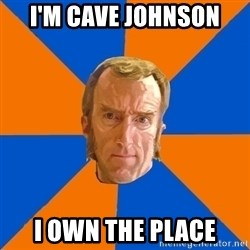 Cave Johnson - I'm cave johnson i own the place