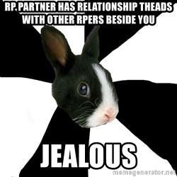 Roleplaying Rabbit - RP partner has relationship theads with other RPers beside you jealous