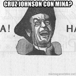 Ha Ha Guy - CRUZ JOHNSON CON MINA?