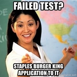 Unhelpful High School Teacher - failed test? Staples Burger King Application to it