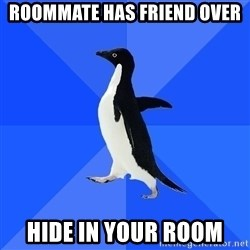 Socially Awkward Penguin - roommate has friend over hide in your room