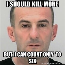 Ibrahim Shkupolli - i should kill more but  i can count only  to six