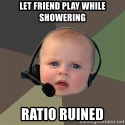 FPS N00b - let friend play while showering ratio ruined