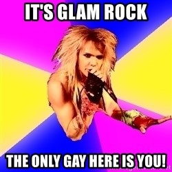 Glam Rocker - It's Glam rock The only gay here is you!