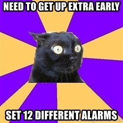 Anxiety Cat - nEED TO GET UP EXTRA EARLY sET 12 DIFFERENT ALARMS