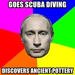 Putin Says - GOES SCUBA DIVING DISCOVERS ANCIENT POTTERY