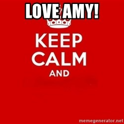 Keep Calm 2 - love amy!