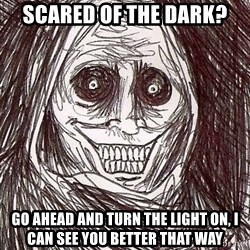 Shadowlurker - Scared of the dark? go ahead and turn the light on, i can see you better that way