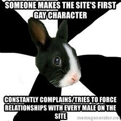 Roleplaying Rabbit - Someone makes the site's first gay character Constantly complains/Tries to force relationships with every male on the site