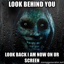 NEVER ALONE  - look behind you look back i am now on ur screen
