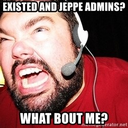 Angry Gamer - existed and Jeppe Admins? WHAT BOUT ME?