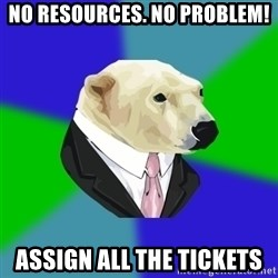 Polar Employee Bear - no resources. no problem! assign all the tickets
