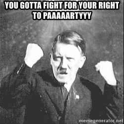 Disco Hitler - you gotta fight for your right to paaaaartyyy