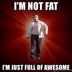 Internet Toughguy - i'm not fat i'm just full of awesome