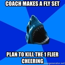 fyeahswimshark - coach makes a fly set plan to kill the 1 flier cheering