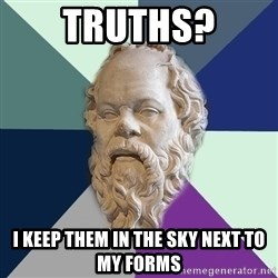 philosopher - Truths? I keep them in the sky next to my forms