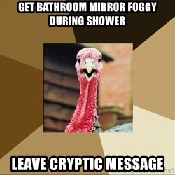 Quirky Turkey - get bathroom mirror foggy during shower leave cryptic message