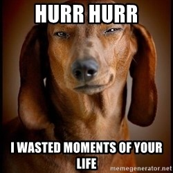 Smughound - HURR HURR I WASTED MOMENTS OF YOUR LIFE