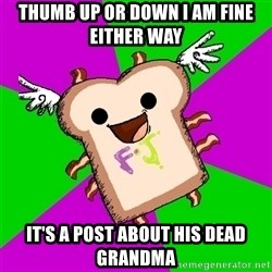 Funnyjunk Meme - Thumb up or down I am fine either way it's a post about his dead grandma