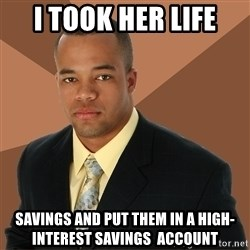 Successful Black Man - i took her life savings and put them in a high-interest savings  account