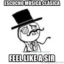 Feel Like A Sir - ESCUCHO MÚSICA CLÁSICA feel like a sir