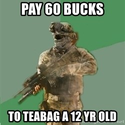philosoraptor call of duty - pay 60 bucks  to teabag a 12 yr old