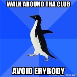 Socially Awkward Penguin - Walk around tha club Avoid erybody
