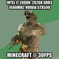 philosoraptor call of duty - Intel i7 2600K, 2x2GB DDR3 1600mhz, NVIDIA GTX590   Minecraft @ 30fps