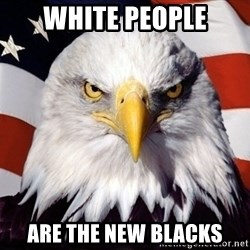 American Pride Eagle - White people are The new blacks