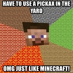 Minecraft Guy - Have to use a pickax in the yard omg just like minecraft!