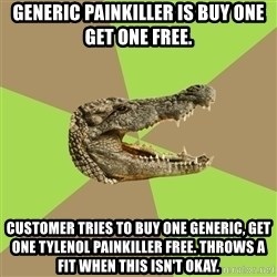 Customer Service Croc - generic painkiller is buy one get one free. customer tries to buy one generic, get one tylenol painkiller free. throws a fit when this isn't okay.
