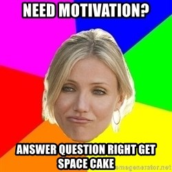 The Best Teacher - need motivation? answer question right get space cake