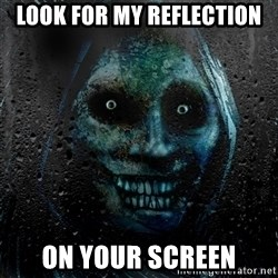 NEVER ALONE  - look for my reflection on your screen