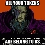 all your base - All your tokens are belong to us
